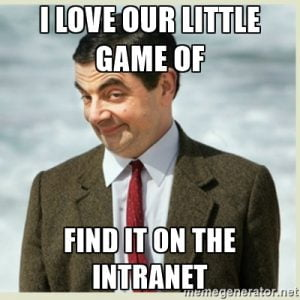"Meme: I love our little game of ""find it on the intranet"""